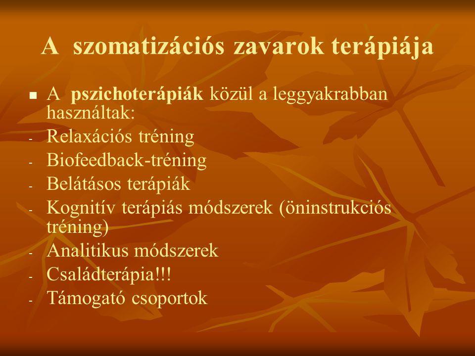 A szomatizációs zavarok terápiája   A pszichoterápiák közül a leggyakrabban használtak: - - Relaxációs tréning - - Biofeedback-tréning - - Belátásos
