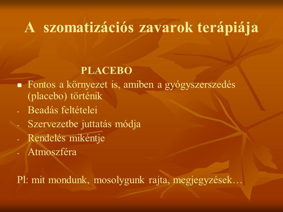 A szomatizációs zavarok terápiája PLACEBO   Fontos a környezet is, amiben a gyógyszerszedés (placebo) történik - - Beadás feltételei - - Szervezetbe
