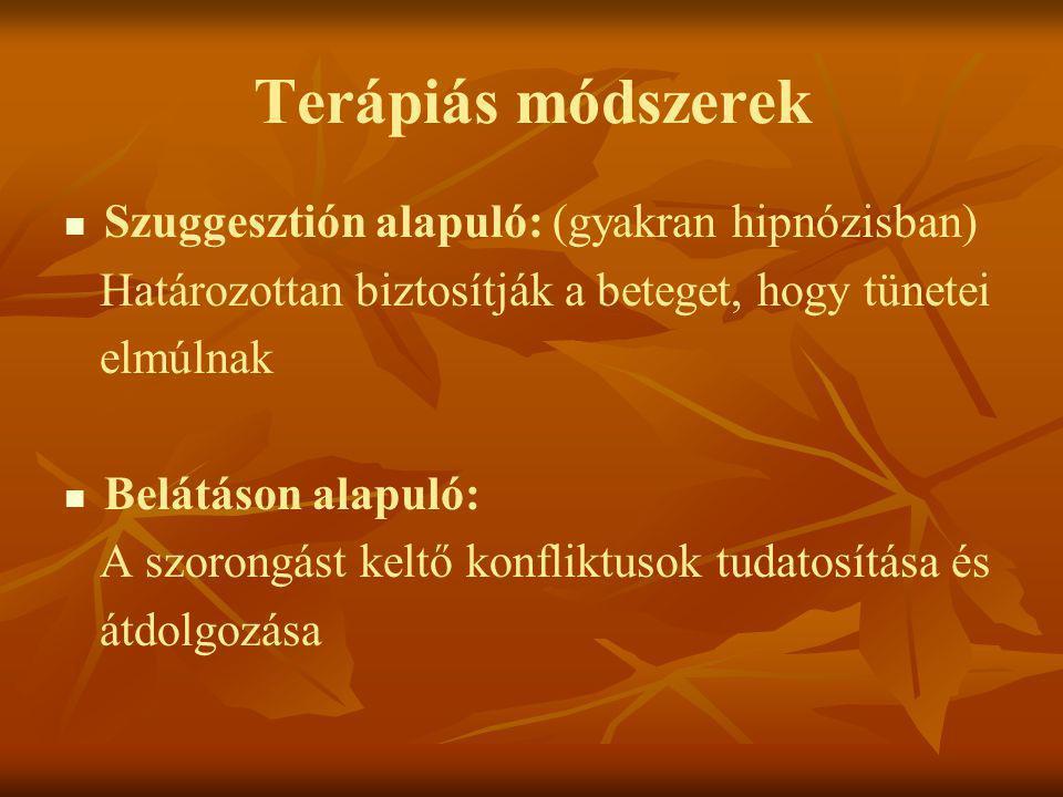 Terápiás módszerek   Szuggesztión alapuló: (gyakran hipnózisban) Határozottan biztosítják a beteget, hogy tünetei elmúlnak   Belátáson alapuló: A