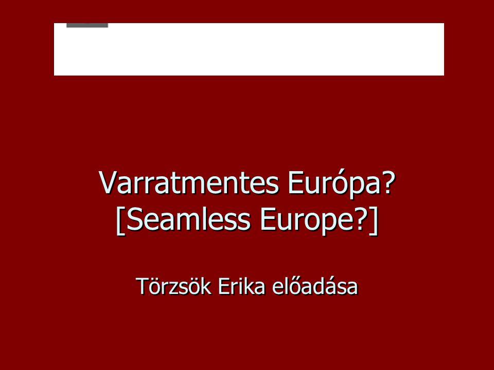 Varratmentes Európa [Seamless Europe ] Törzsök Erika előadása