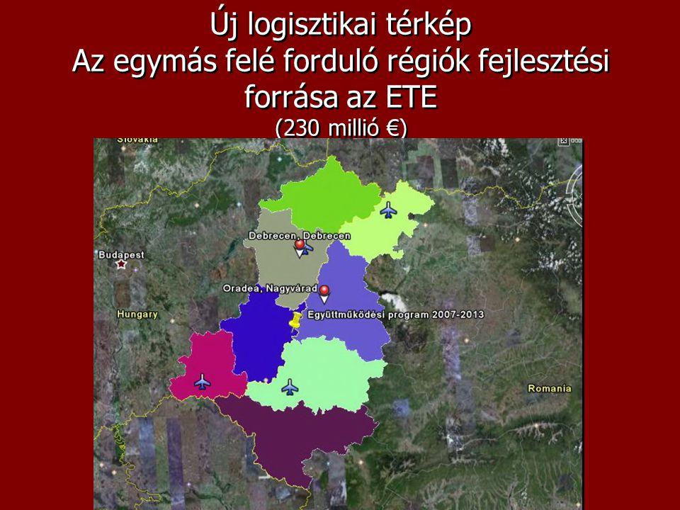 Új logisztikai térkép Az egymás felé forduló régiók fejlesztési forrása az ETE (230 millió €)