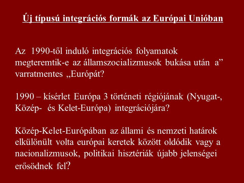 """Az 1990-től induló integrációs folyamatok megteremtik-e az államszocializmusok bukása után a"""" varratmentes """"Európát? 1990 – kísérlet Európa 3 történet"""
