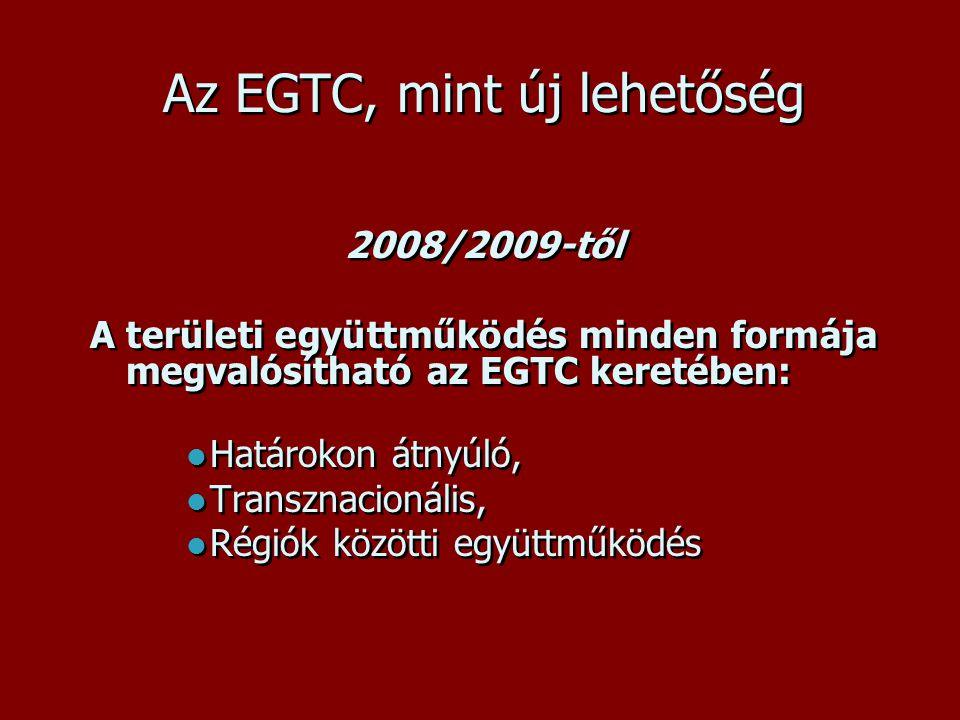 Az EGTC, mint új lehetőség 2008/2009-től A területi együttműködés minden formája megvalósítható az EGTC keretében:  Határokon átnyúló,  Transznacionális,  Régiók közötti együttműködés 2008/2009-től A területi együttműködés minden formája megvalósítható az EGTC keretében:  Határokon átnyúló,  Transznacionális,  Régiók közötti együttműködés