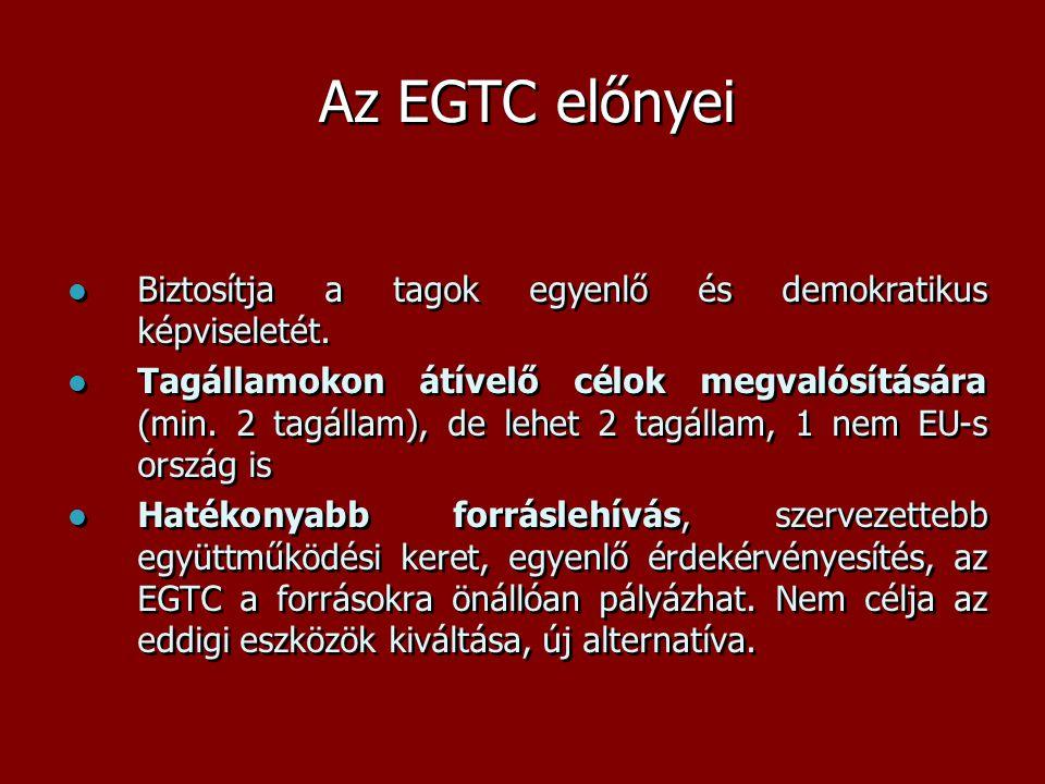 Az EGTC előnyei  Biztosítja a tagok egyenlő és demokratikus képviseletét.  Tagállamokon átívelő célok megvalósítására (min. 2 tagállam), de lehet 2