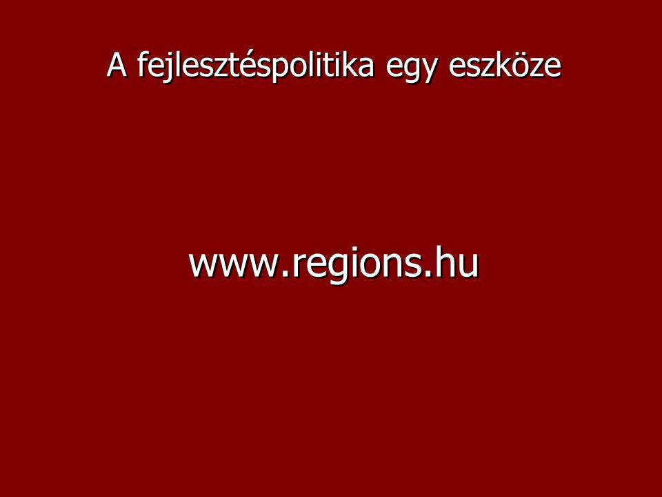 A fejlesztéspolitika egy eszköze www.regions.hu