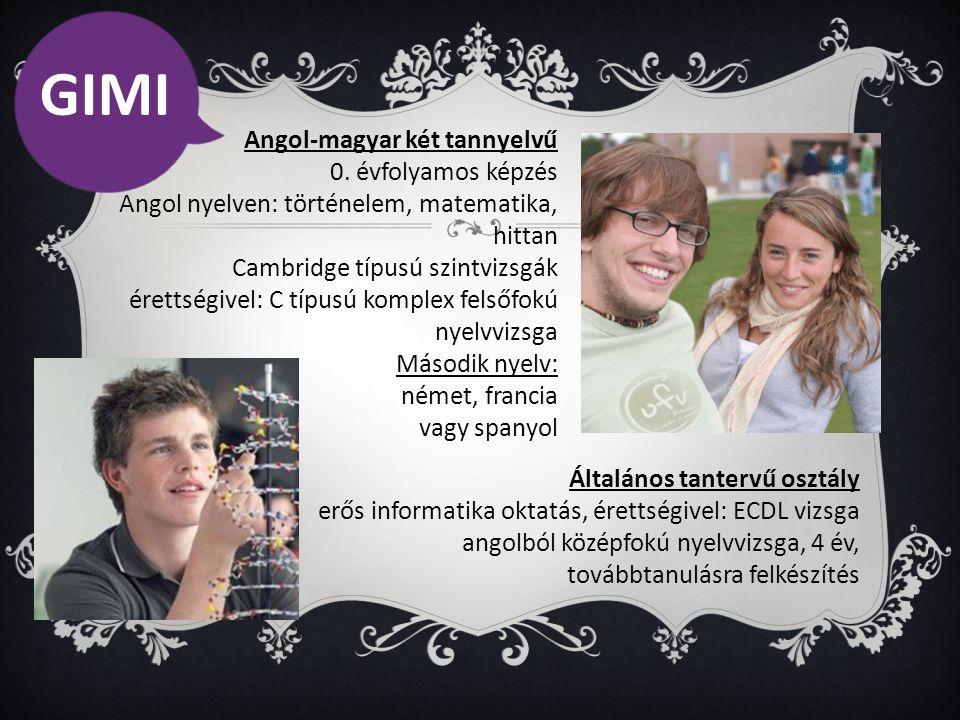 Angol-magyar két tannyelvű 0. évfolyamos képzés Angol nyelven: történelem, matematika, hittan Cambridge típusú szintvizsgák érettségivel: C típusú kom