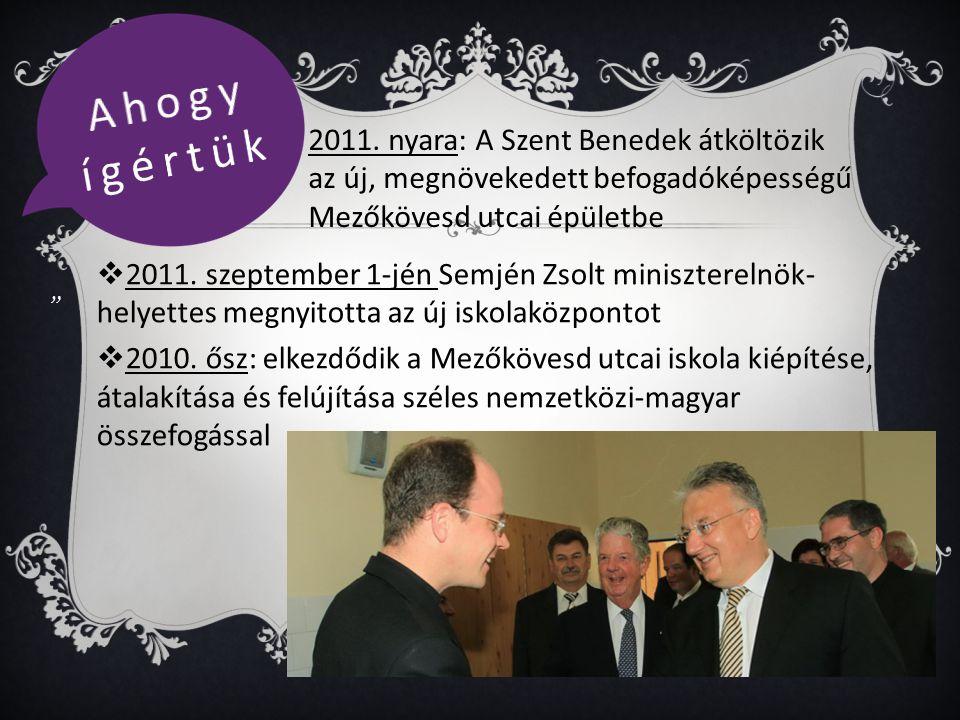  2011. szeptember 1-jén Semjén Zsolt miniszterelnök- helyettes megnyitotta az új iskolaközpontot  2010. ősz: elkezdődik a Mezőkövesd utcai iskola ki
