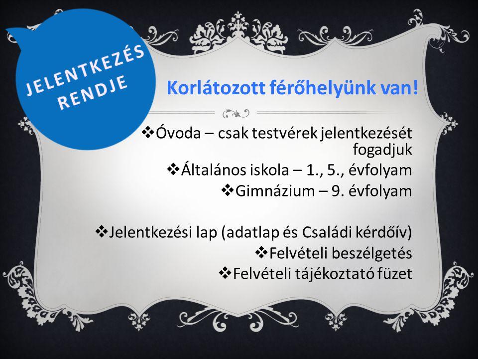  Óvoda – csak testvérek jelentkezését fogadjuk  Általános iskola – 1., 5., évfolyam  Gimnázium – 9.
