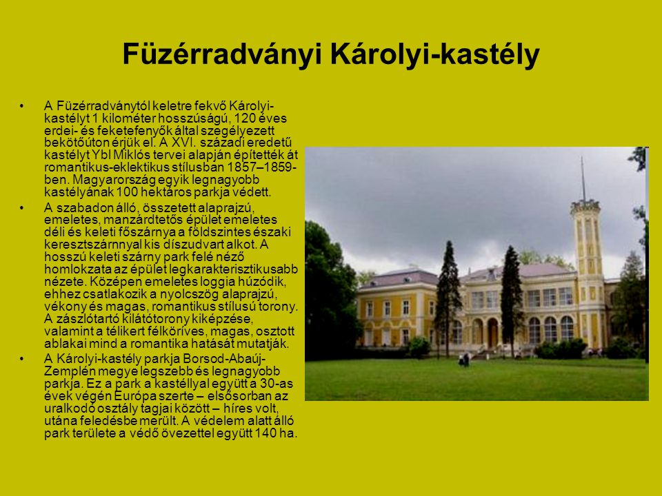 Füzéri vár •A festői várrom a Zempléni- hegység vonulataitól koszorúzott sziklacsúcsra épült. A különleges és védett vulkáni kúp tetejére a XIII. száz