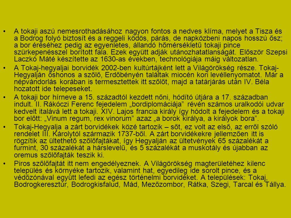 Tokaji aszú és a Tokaji Történelmi Borvidék, a világörökség része • A tokaji aszú különleges minőségű magyar desszertbor. Készítéséhez aszúsodott szől