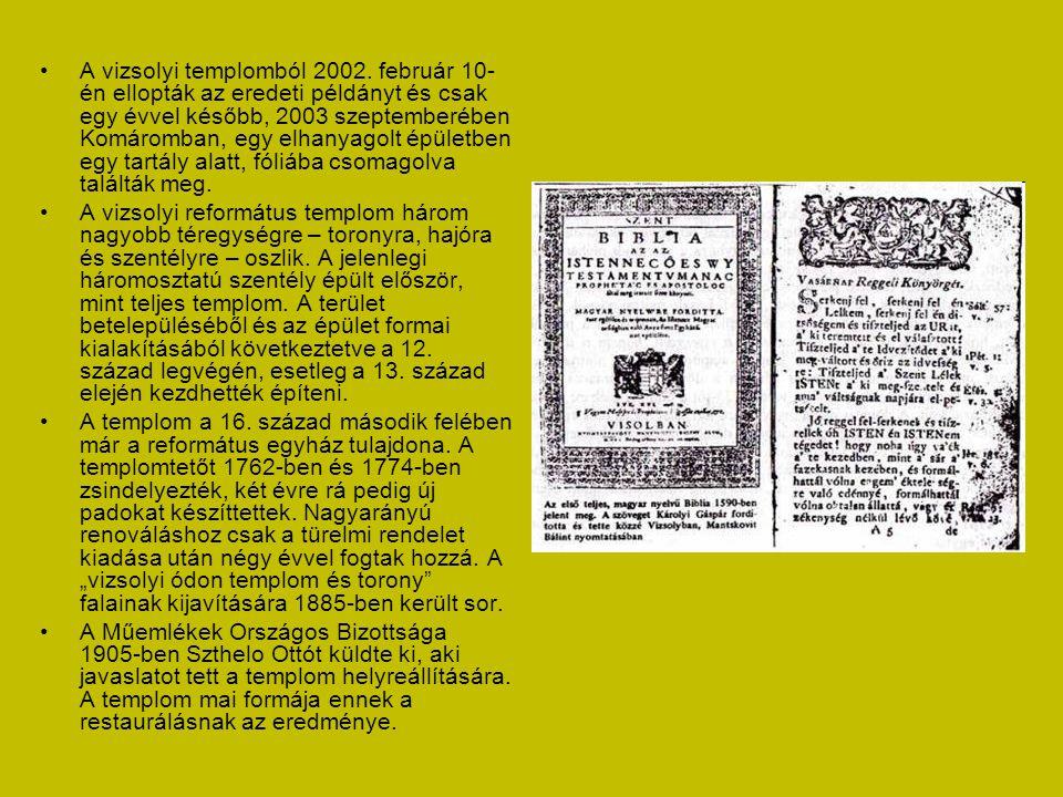 A Vizsolyi Biblia és a Vizsolyi Templom • A Károli Biblia vagy ismertebb nevén a Vizsolyi Biblia volt az első teljesen magyar nyelvre lefordított Bibl