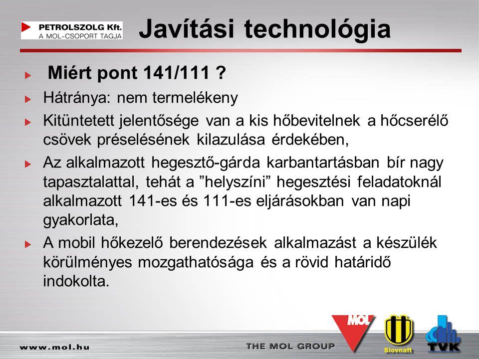 Javítási technológia Miért pont 141/111 ? Hátránya: nem termelékeny Kitüntetett jelentősége van a kis hőbevitelnek a hőcserélő csövek préselésének kil