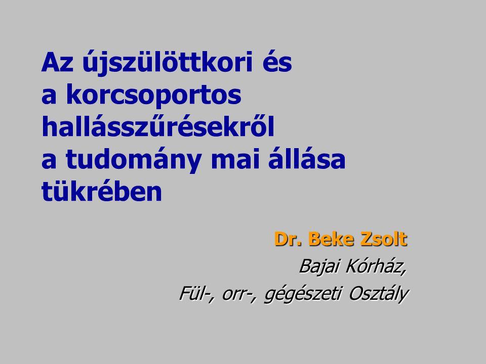 Az újszülöttkori és a korcsoportos hallásszűrésekről a tudomány mai állása tükrében Dr. Beke Zsolt Bajai Kórház, Fül-, orr-, gégészeti Osztály