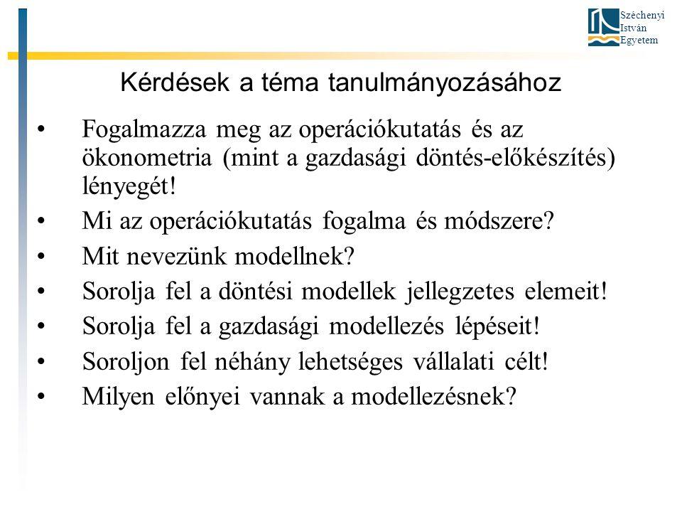 Széchenyi István Egyetem Kérdések a téma tanulmányozásához •Fogalmazza meg az operációkutatás és az ökonometria (mint a gazdasági döntés-előkészítés) lényegét.