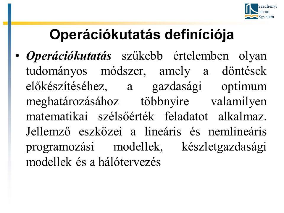Széchenyi István Egyetem Operációkutatás definíciója •Operációkutatás szűkebb értelemben olyan tudományos módszer, amely a döntések előkészítéséhez, a