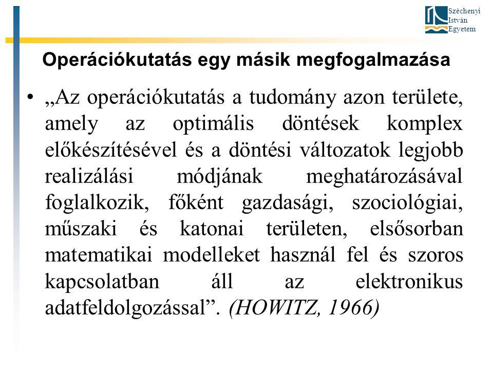 """Széchenyi István Egyetem Operációkutatás egy másik megfogalmazása •""""Az operációkutatás a tudomány azon területe, amely az optimális döntések komplex e"""