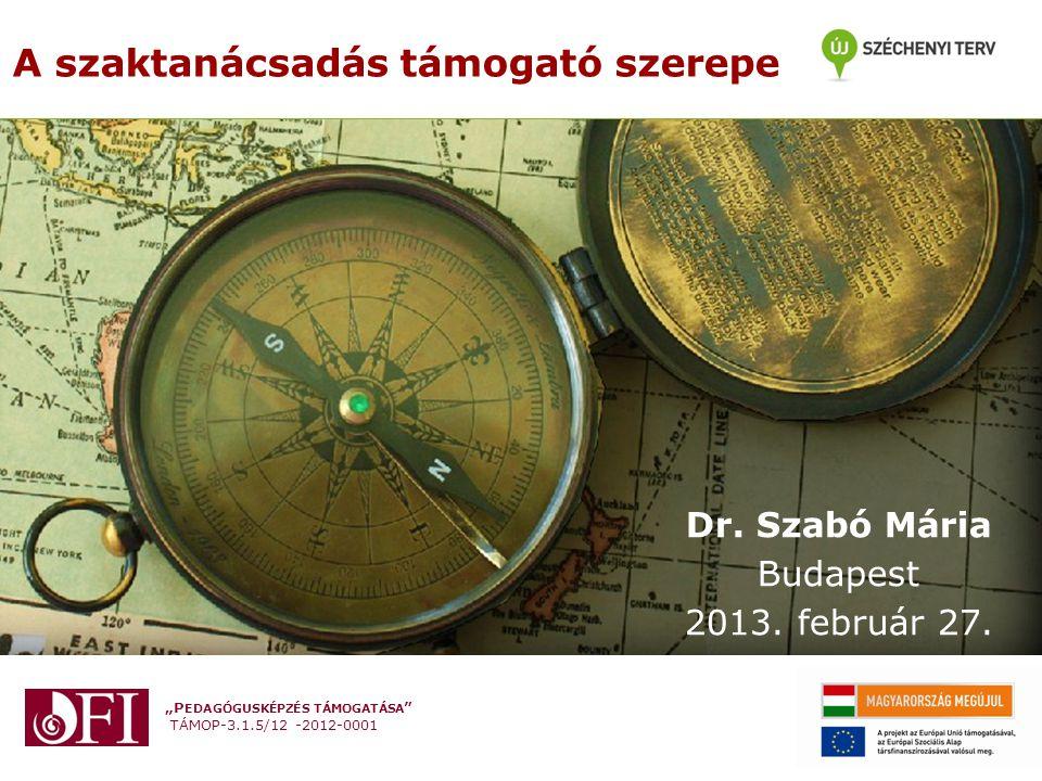 """""""P EDAGÓGUSKÉPZÉS TÁMOGATÁSA TÁMOP-3.1.5/12 -2012-0001 A szaktanácsadás támogató szerepe Dr."""