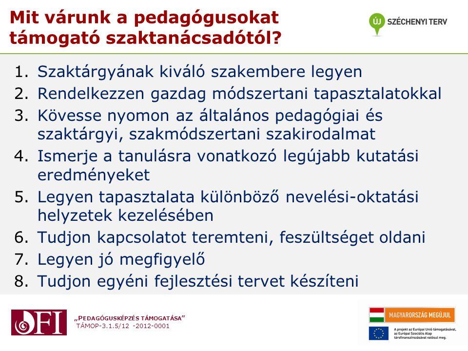"""""""P EDAGÓGUSKÉPZÉS TÁMOGATÁSA TÁMOP-3.1.5/12 -2012-0001 Mit várunk a pedagógusokat támogató szaktanácsadótól."""