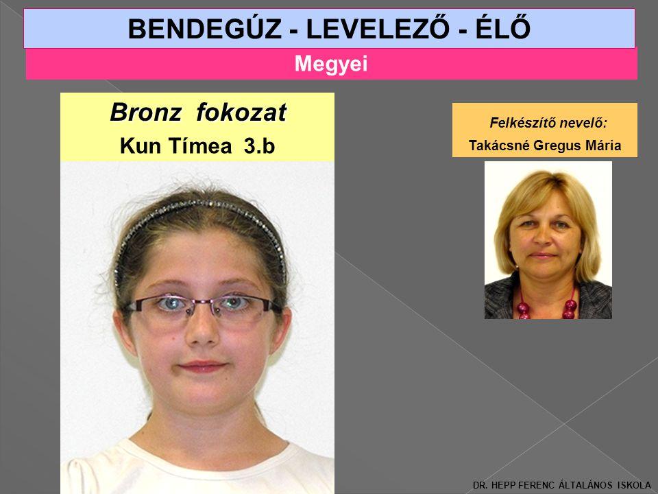 Megyei BENDEGÚZ - LEVELEZŐ - ÉLŐ Bronz fokozat Kun Tímea 3.b Felkészítő nevelő: Takácsné Gregus Mária DR.