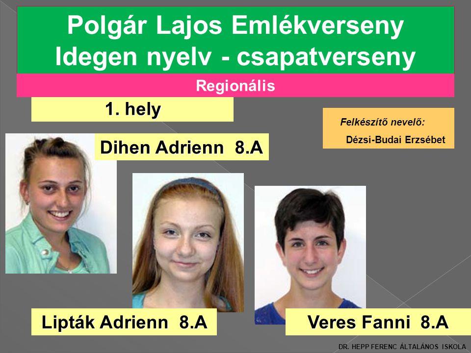 Polgár Lajos Emlékverseny Idegen nyelv - csapatverseny Felkészítő nevelő: Dézsi-Budai Erzsébet 1.