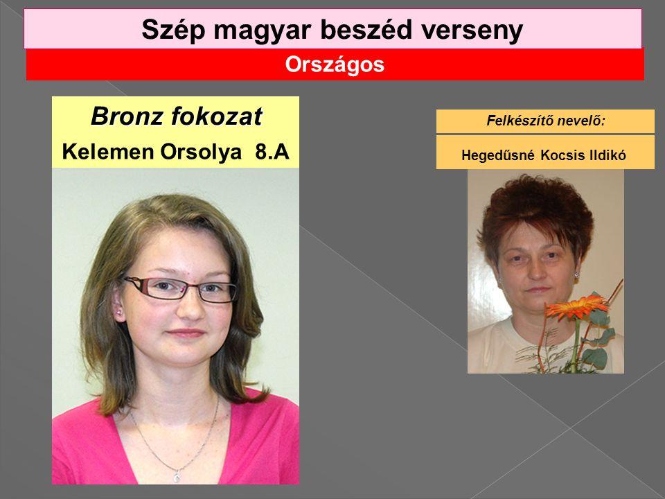 Országos Szép magyar beszéd verseny Bronz fokozat Kelemen Orsolya 8.A Felkészítő nevelő: Hegedűsné Kocsis Ildikó
