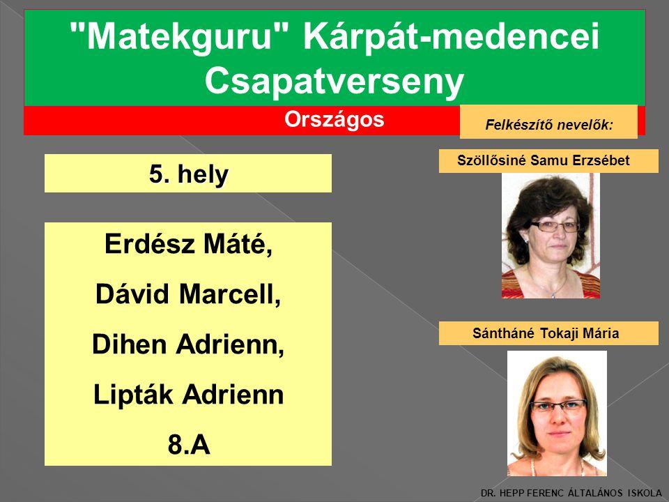 Országos Matekguru Kárpát-medencei Csapatverseny Felkészítő nevelők: Szöllősiné Samu Erzsébet 5.