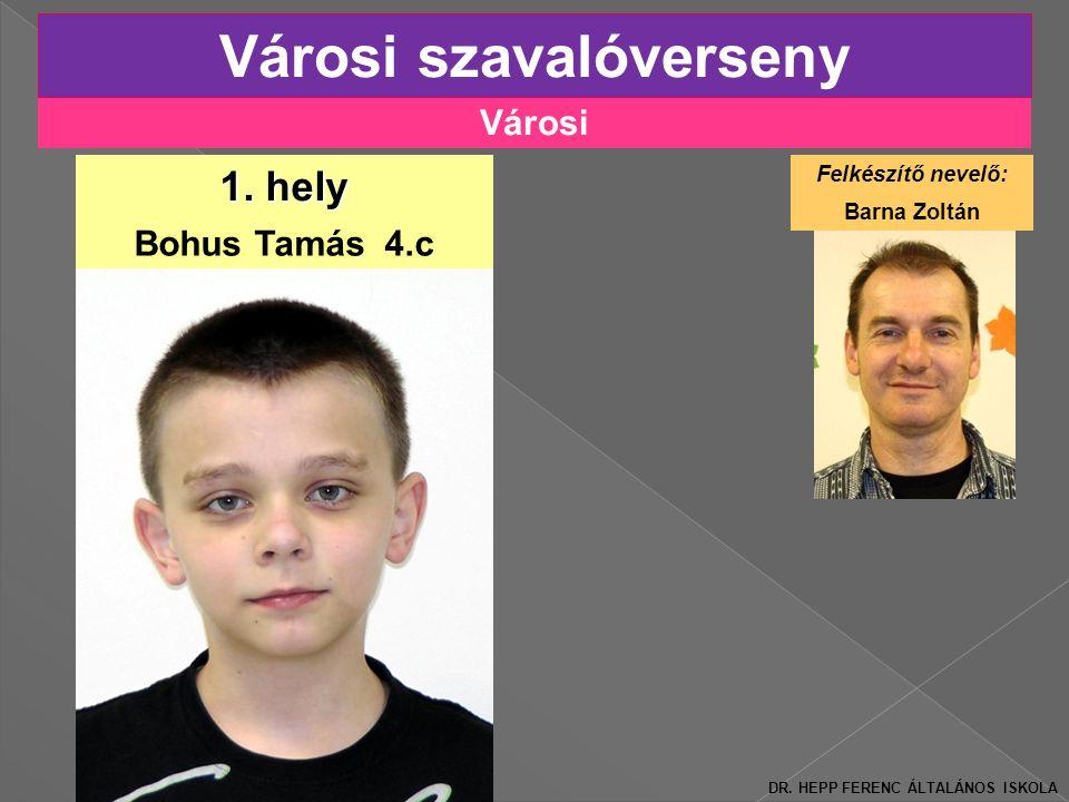 Városi Városi szavalóverseny Bohus Tamás 4.c 1.hely Felkészítő nevelő: Barna Zoltán DR.
