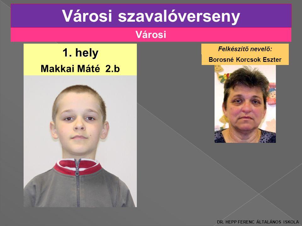 Városi Városi szavalóverseny Makkai Máté 2.b 1.hely Felkészítő nevelő: Borosné Korcsok Eszter DR.