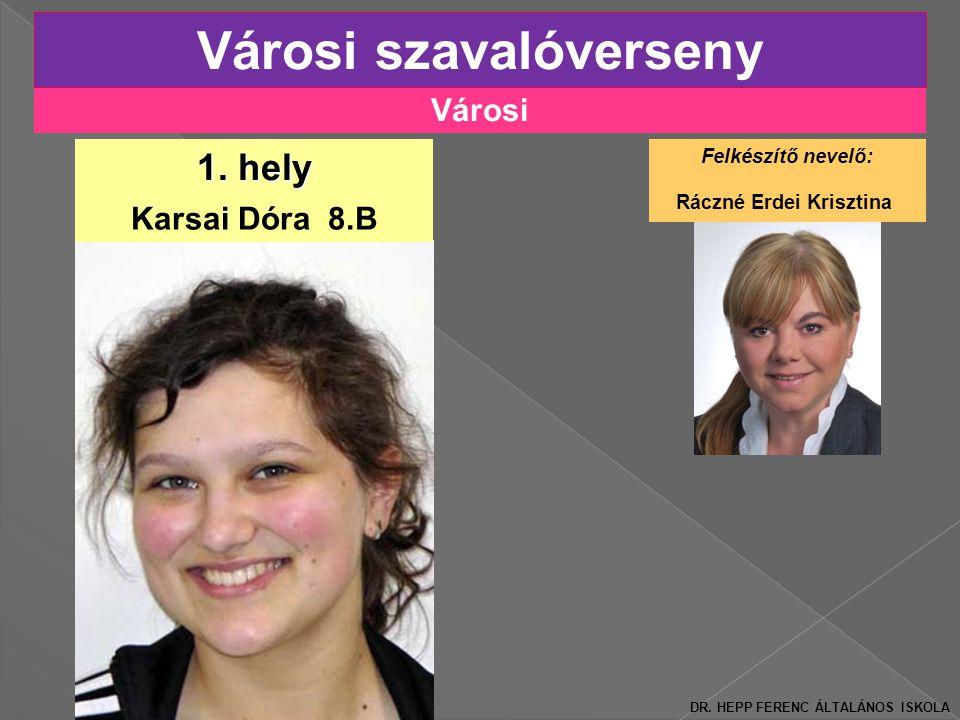 Városi Városi szavalóverseny Karsai Dóra 8.B 1.hely Felkészítő nevelő: Ráczné Erdei Krisztina DR.