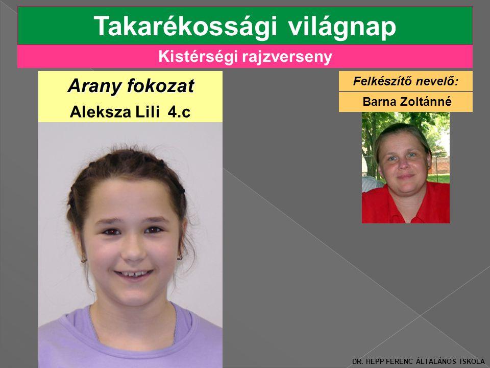 Kistérségi rajzverseny Takarékossági világnap Aleksza Lili 4.c Arany fokozat Felkészítő nevelő: Barna Zoltánné DR.