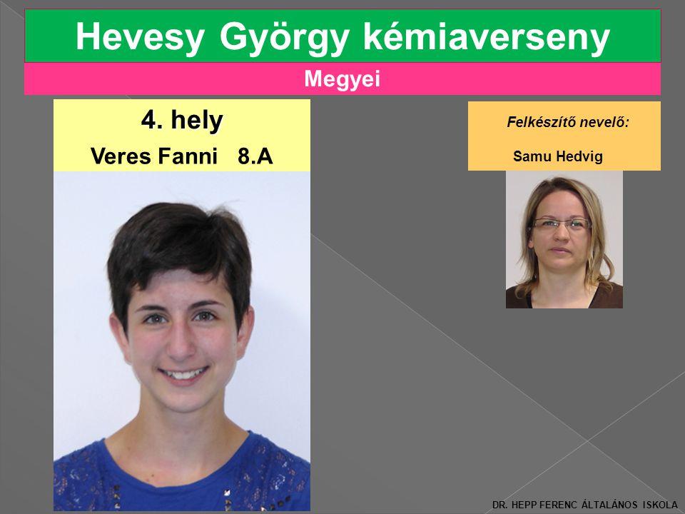 Megyei Hevesy György kémiaverseny 4.hely Veres Fanni 8.A Felkészítő nevelő: Samu Hedvig DR.