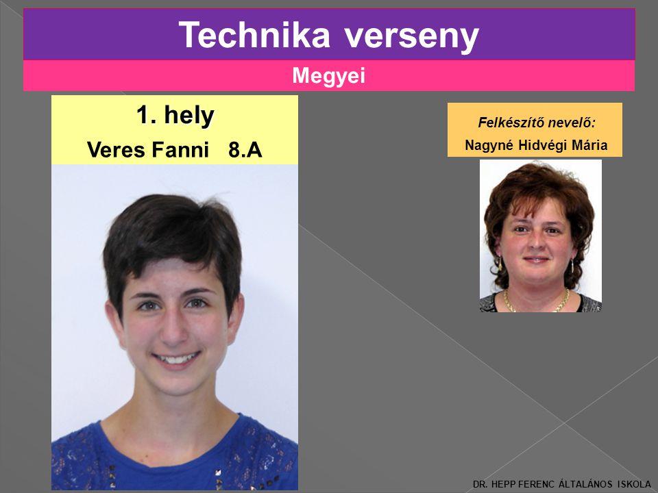 Megyei Technika verseny 1.hely Veres Fanni 8.A Felkészítő nevelő: Nagyné Hidvégi Mária DR.
