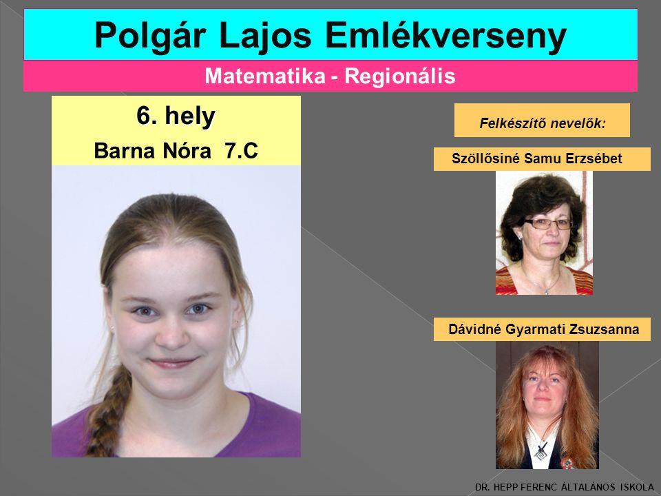 Matematika - Regionális Polgár Lajos Emlékverseny Felkészítő nevelők: Szöllősiné Samu Erzsébet 6.