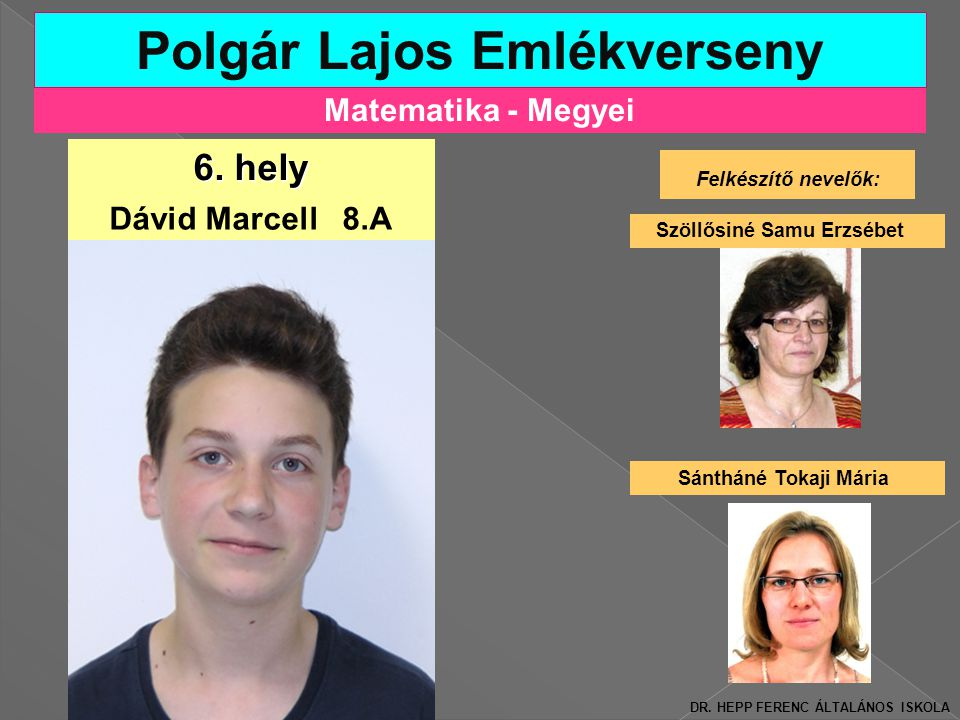 Matematika - Megyei Polgár Lajos Emlékverseny Felkészítő nevelők: Szöllősiné Samu Erzsébet 6.
