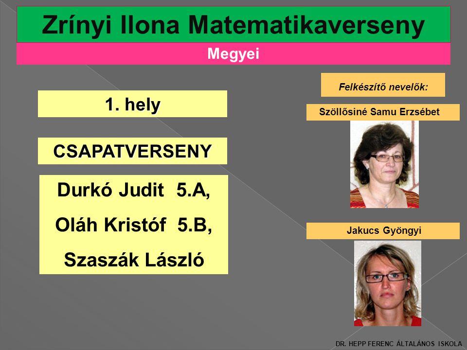 Megyei Zrínyi Ilona Matematikaverseny Felkészítő nevelők: Szöllősiné Samu Erzsébet 1.