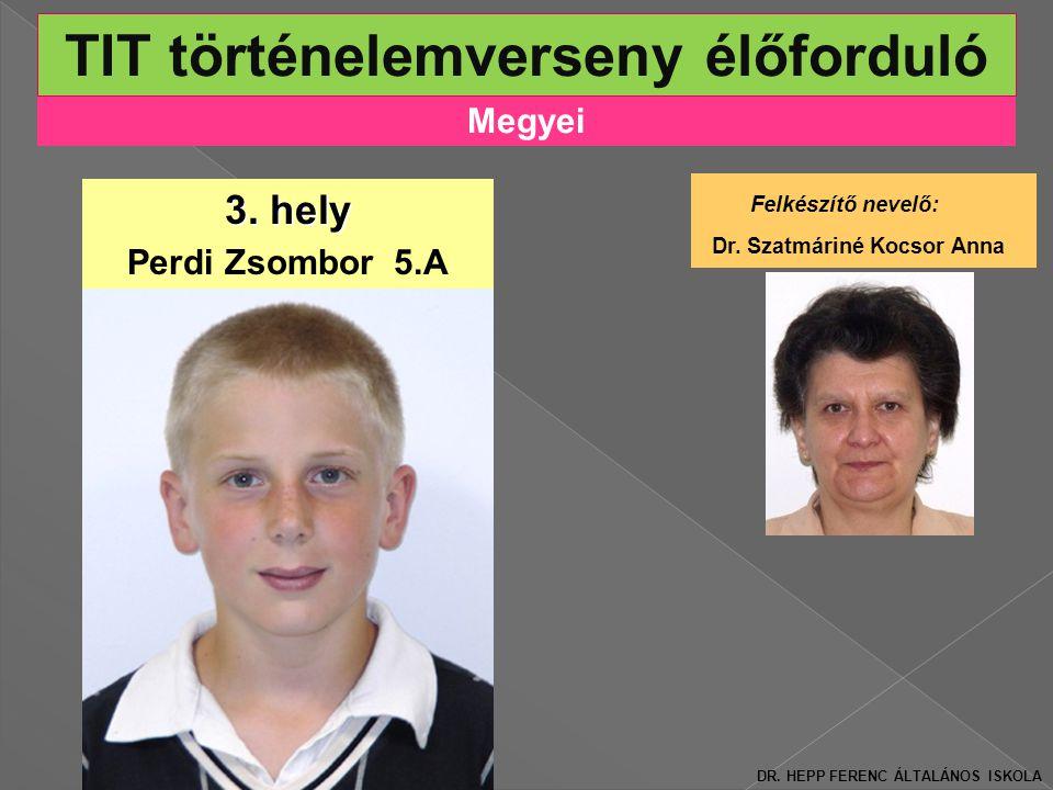 Megyei TIT történelemverseny élőforduló 3.hely Perdi Zsombor 5.A Felkészítő nevelő: Dr.