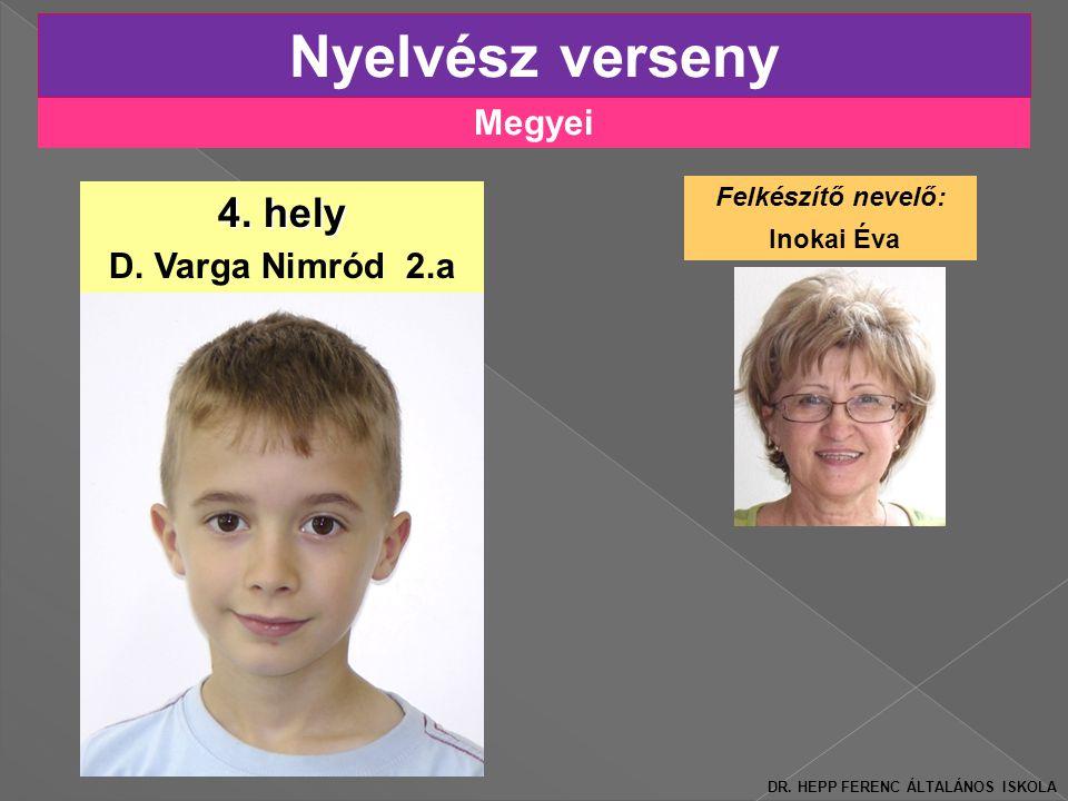 Megyei Nyelvész verseny 4.hely D. Varga Nimród 2.a Felkészítő nevelő: Inokai Éva DR.