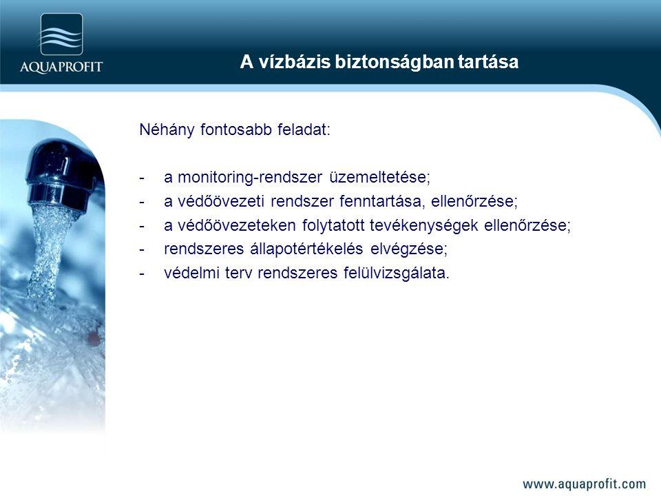 A vízbázis biztonságban tartása Néhány fontosabb feladat: -a monitoring-rendszer üzemeltetése; -a védőövezeti rendszer fenntartása, ellenőrzése; -a vé