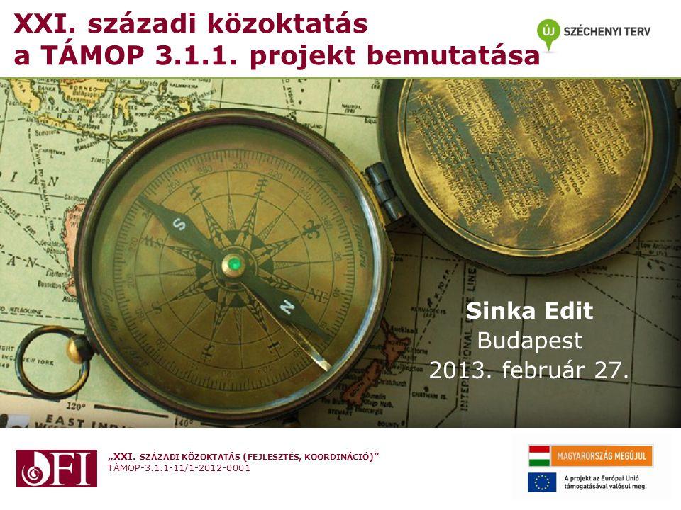 """""""XXI. SZÁZADI KÖZOKTATÁS ( FEJLESZTÉS, KOORDINÁCIÓ )"""" TÁMOP-3.1.1-11/1-2012-0001 XXI. századi közoktatás a TÁMOP 3.1.1. projekt bemutatása Sinka Edit"""