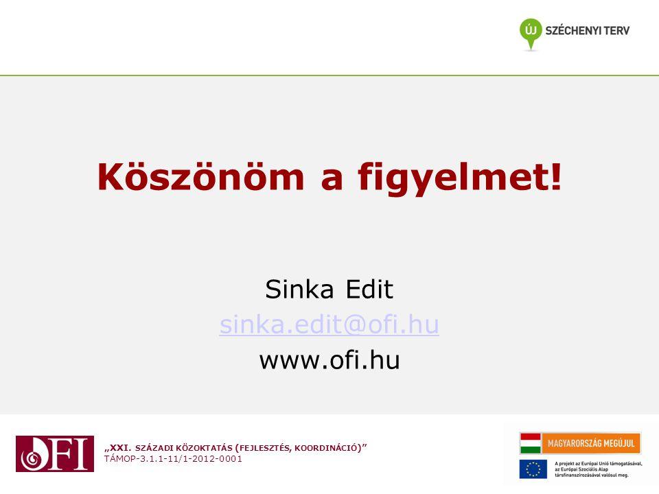 """""""XXI. SZÁZADI KÖZOKTATÁS ( FEJLESZTÉS, KOORDINÁCIÓ )"""" TÁMOP-3.1.1-11/1-2012-0001 Köszönöm a figyelmet! Sinka Edit sinka.edit@ofi.hu www.ofi.hu"""
