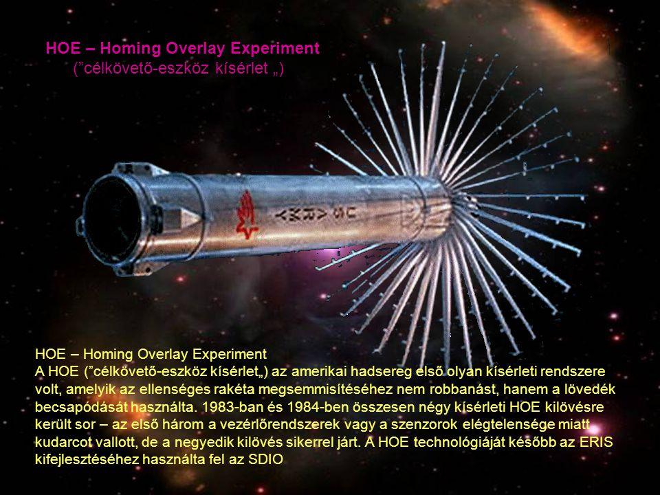 "HOE – Homing Overlay Experiment (""célkövető-eszköz kísérlet "") HOE – Homing Overlay Experiment A HOE (""célkövető-eszköz kísérlet"") az amerikai hadsere"