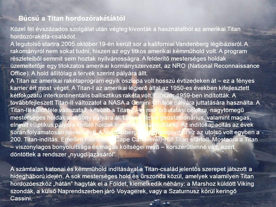 Búcsú a Titan hordozórakétáktól Közel fél évszázados szolgálat után végleg kivonták a használatból az amerikai Titan hordozórakéta-családot. A legutol