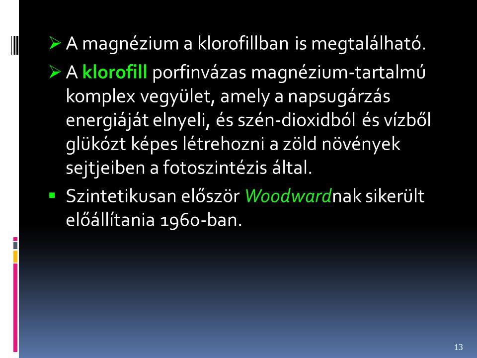  A magnézium a klorofillban is megtalálható.  A klorofill porfinvázas magnézium-tartalmú komplex vegyület, amely a napsugárzás energiáját elnyeli, é