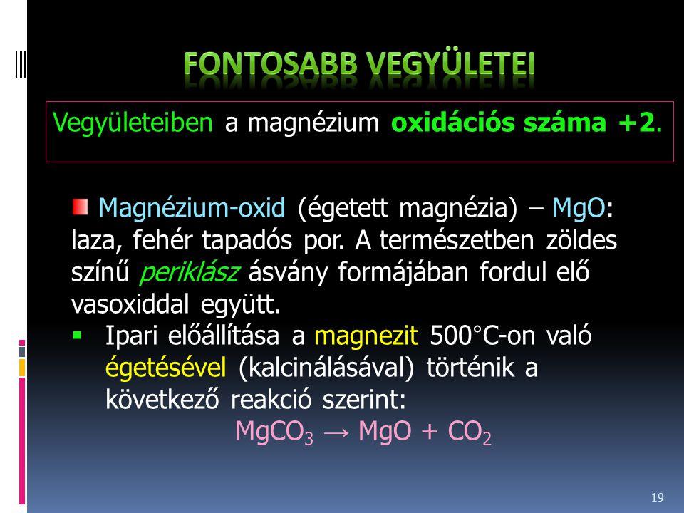 19 Vegyületeiben a magnézium oxidációs száma +2. Magnézium-oxid (égetett magnézia) – MgO: laza, fehér tapadós por. A természetben zöldes színű periklá