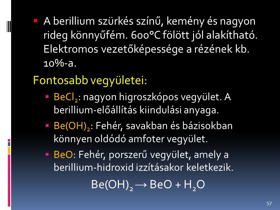  A berillium szürkés színű, kemény és nagyon rideg könnyűfém. 600°C fölött jól alakítható. Elektromos vezetőképessége a rézének kb. 10%-a. Fontosabb