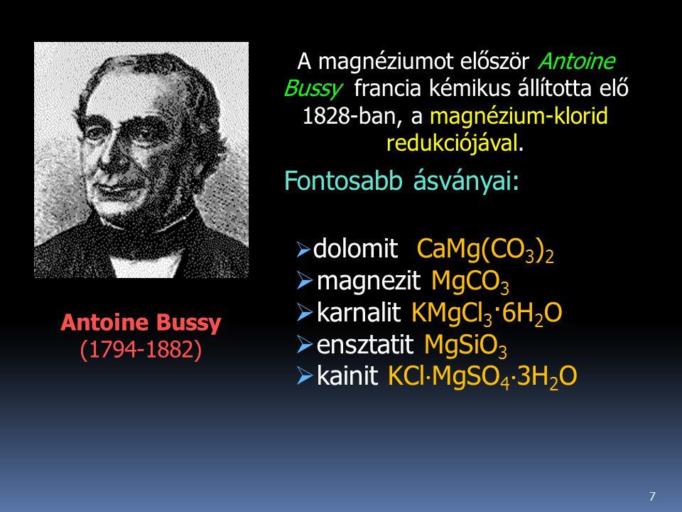 Antoine Bussy (1794-1882) A magnéziumot először Antoine Bussy francia kémikus állította elő 1828-ban, a magnézium-klorid redukciójával.  dolomit CaMg