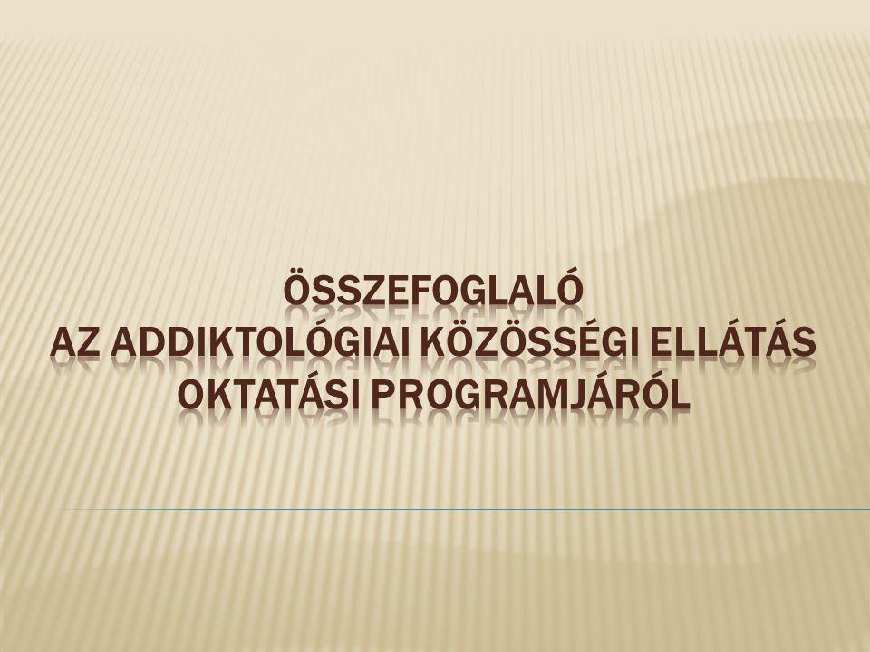 Írta: B ERÉNYI A NDRÁS klinikai és addiktológiai szakpszichológus, Debreceni Egyetem- Forrás Lelki Segítők Egyesülete  C SÁKINÉ K IRÁLY L ÍVIA addiktológiai konzultáns  G ORDOS E RIKA szociális munkás, szociálpolitikus, Szigony Alapítvány  M ÁRTON A NDREA szociológus, szakvizsgázott szociális munkás, szociálterápiás csoportvezető, Katolikus Karitász Rév Szenvedélybeteg-segítő Szolgálat  DR.