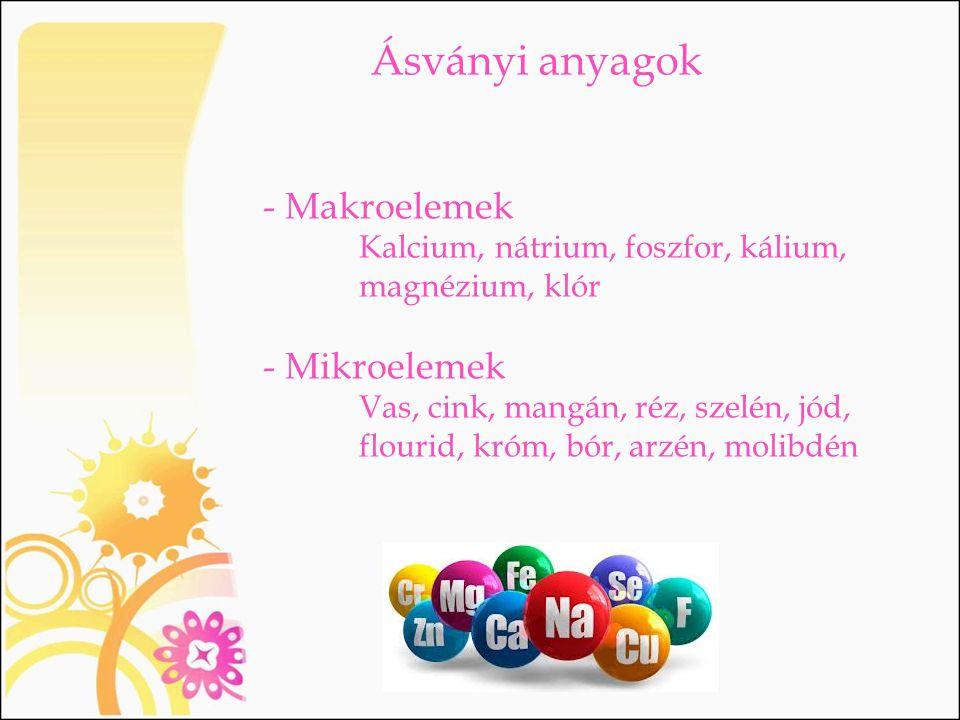 Ásványi anyagok - Makroelemek Kalcium, nátrium, foszfor, kálium, magnézium, klór - Mikroelemek Vas, cink, mangán, réz, szelén, jód, flourid, króm, bór