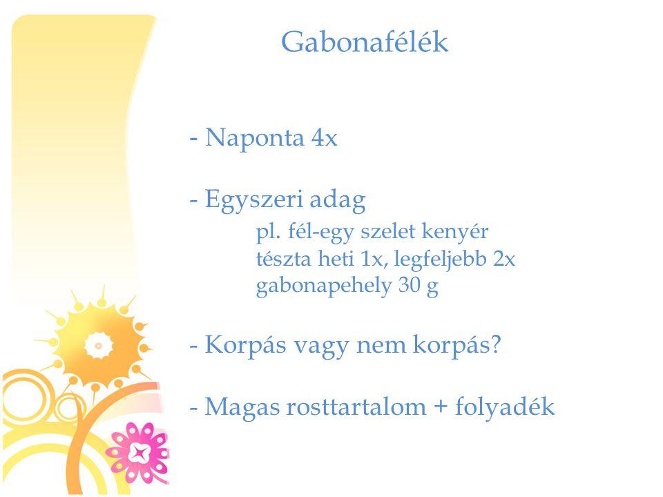 Gabonafélék - Naponta 4x - Egyszeri adag pl. fél-egy szelet kenyér tészta heti 1x, legfeljebb 2x gabonapehely 30 g - Korpás vagy nem korpás? - Magas r