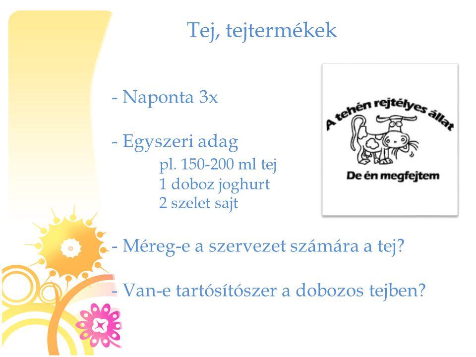 Tej, tejtermékek - Naponta 3x - Egyszeri adag pl. 150-200 ml tej 1 doboz joghurt 2 szelet sajt - Méreg-e a szervezet számára a tej? - Van-e tartósítós
